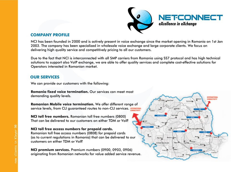 Due to the fact that NCI is interconnected with all SMP carriers from Romania using SS7 protocol and has high technical solutions to support also VoIP exchange, we are able to offer quality services