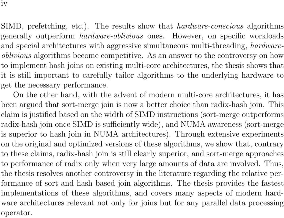 As an answer to the controversy on how to implement hash joins on existing multi-core architectures, the thesis shows that it is still important to carefully tailor algorithms to the underlying