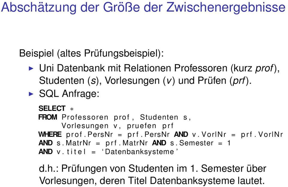 SQL Anfrage: SELECT FROM Professoren prof, Studenten s, Vorlesungen v, pruefen p r f WHERE p r o f. PersNr = p r f. PersNr AND v.