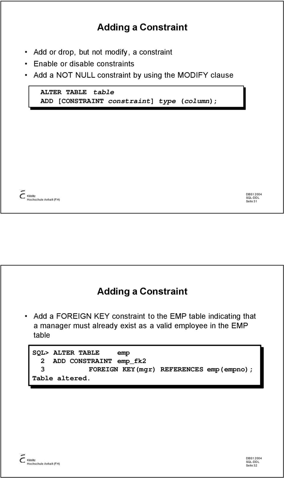 Add a FOREIGN KEY constraint to the EMP table indicating that a manager must already exist as a valid employee in the