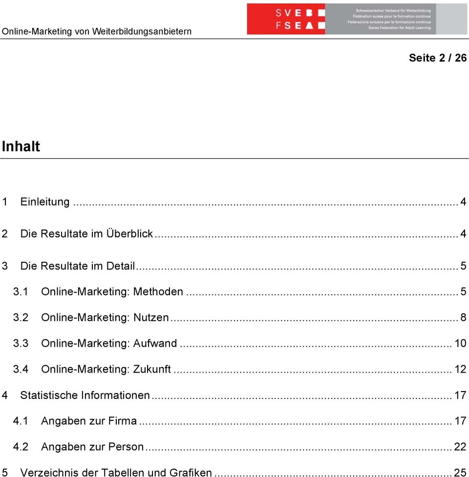 3 Online-Marketing: Aufwand... 10 3.4 Online-Marketing: Zukunft.