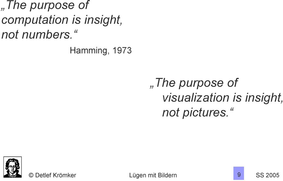 Hamming, 1973 The purpose of