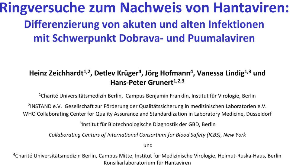 v. WHO Collaborating Center for Quality Assurance and Standardization in Laboratory Medicine, Düsseldorf 3 Institut für Biotechnologische Diagnostik der GBD, Berlin Collaborating Centers of