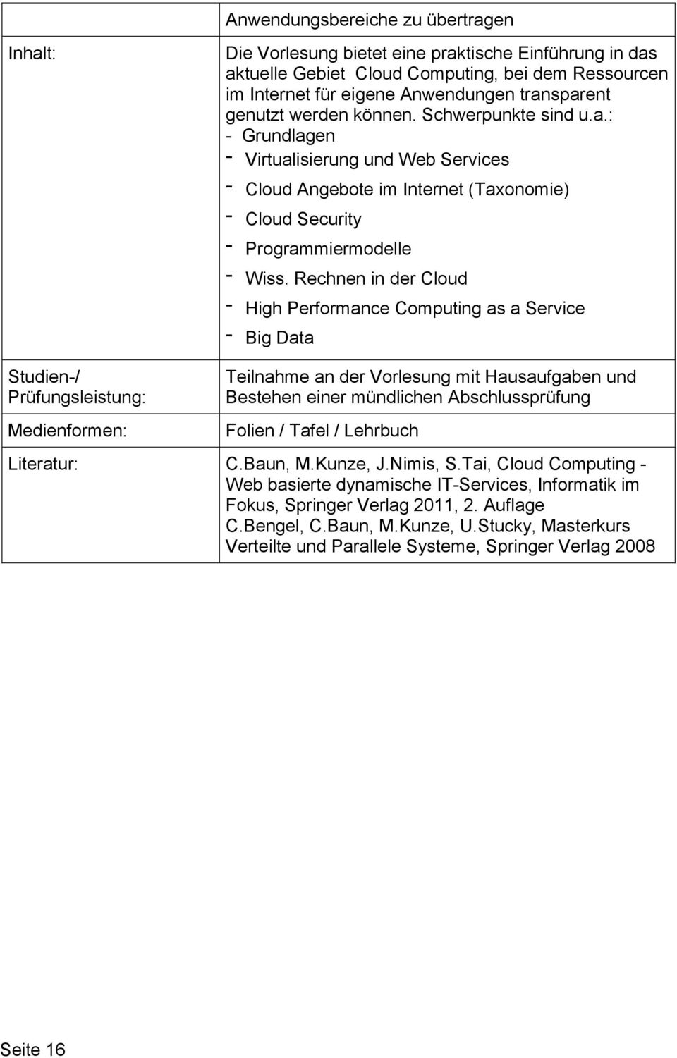 Rechnen in der Cloud - High Performance Computing as a Service - Big Data Studien-/ Teilnahme an der Vorlesung mit Hausaufgaben und Bestehen einer mündlichen Abschlussprüfung Folien / Tafel /