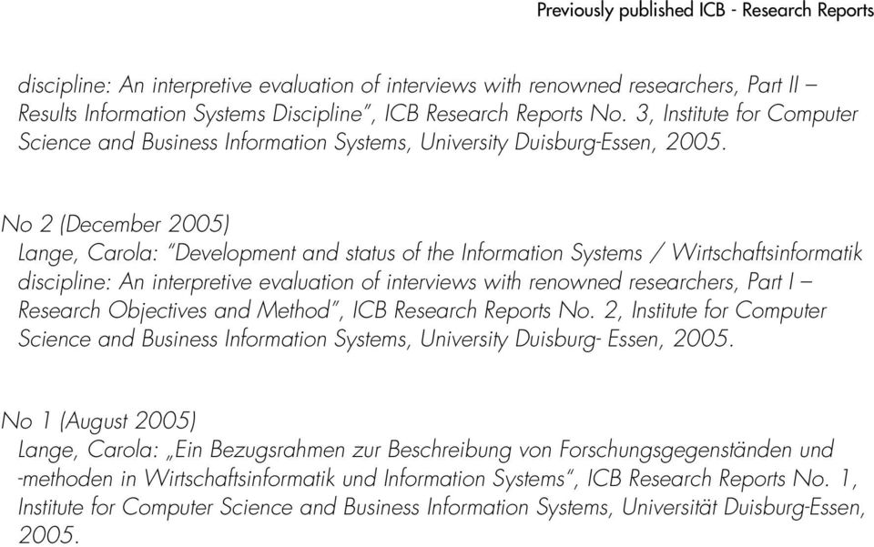 No 2 (December 2005) Lange, Carola: Development and status of the Information Systems / Wirtschaftsinformatik discipline: An interpretive evaluation of interviews with renowned researchers, Part I