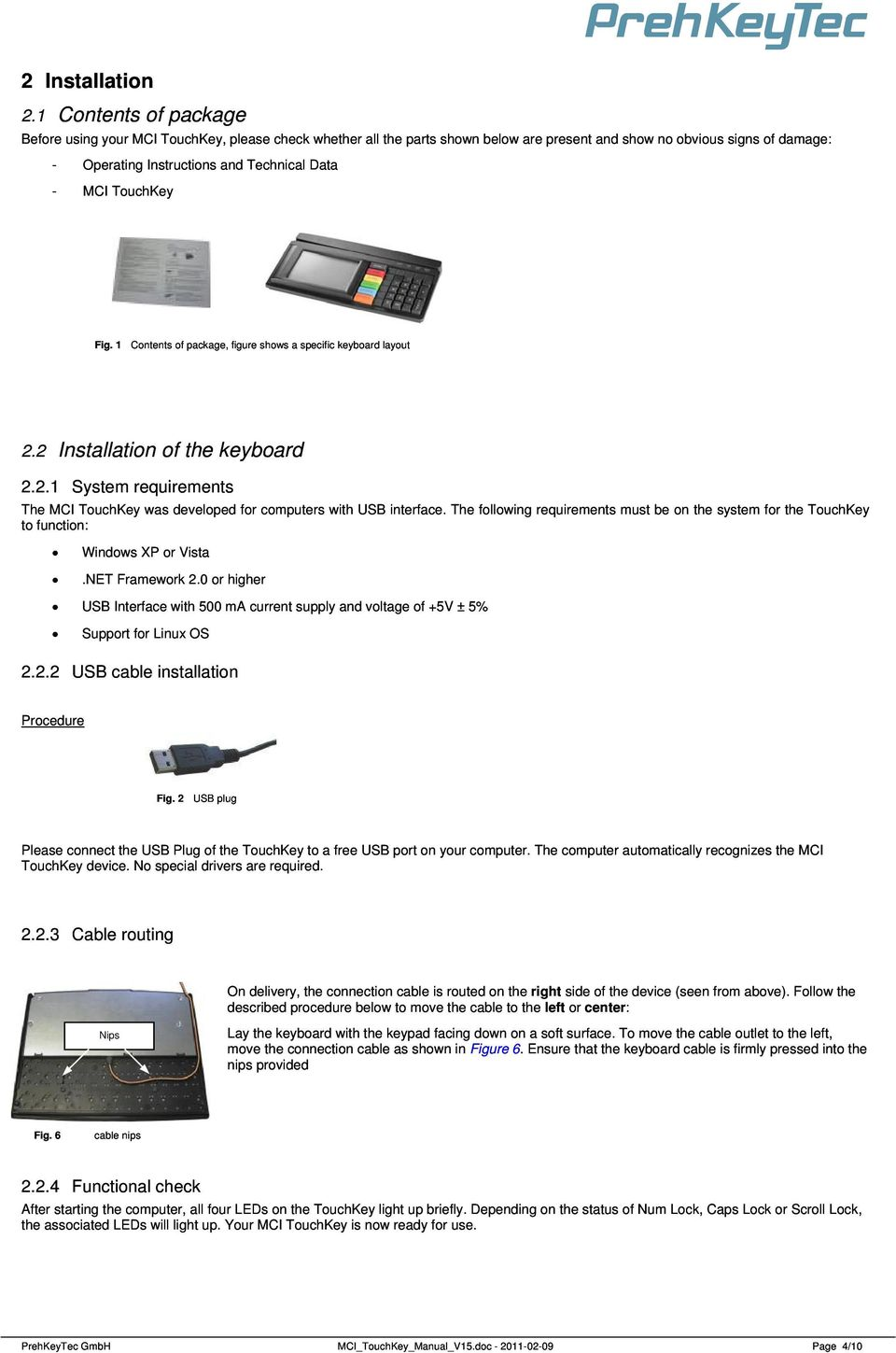 TouchKey Fig. 1 Contents of package, figure shows a specific keyboard layout 2.2 Installation of the keyboard 2.2.1 System requirements The MCI TouchKey was developed for computers with USB interface.