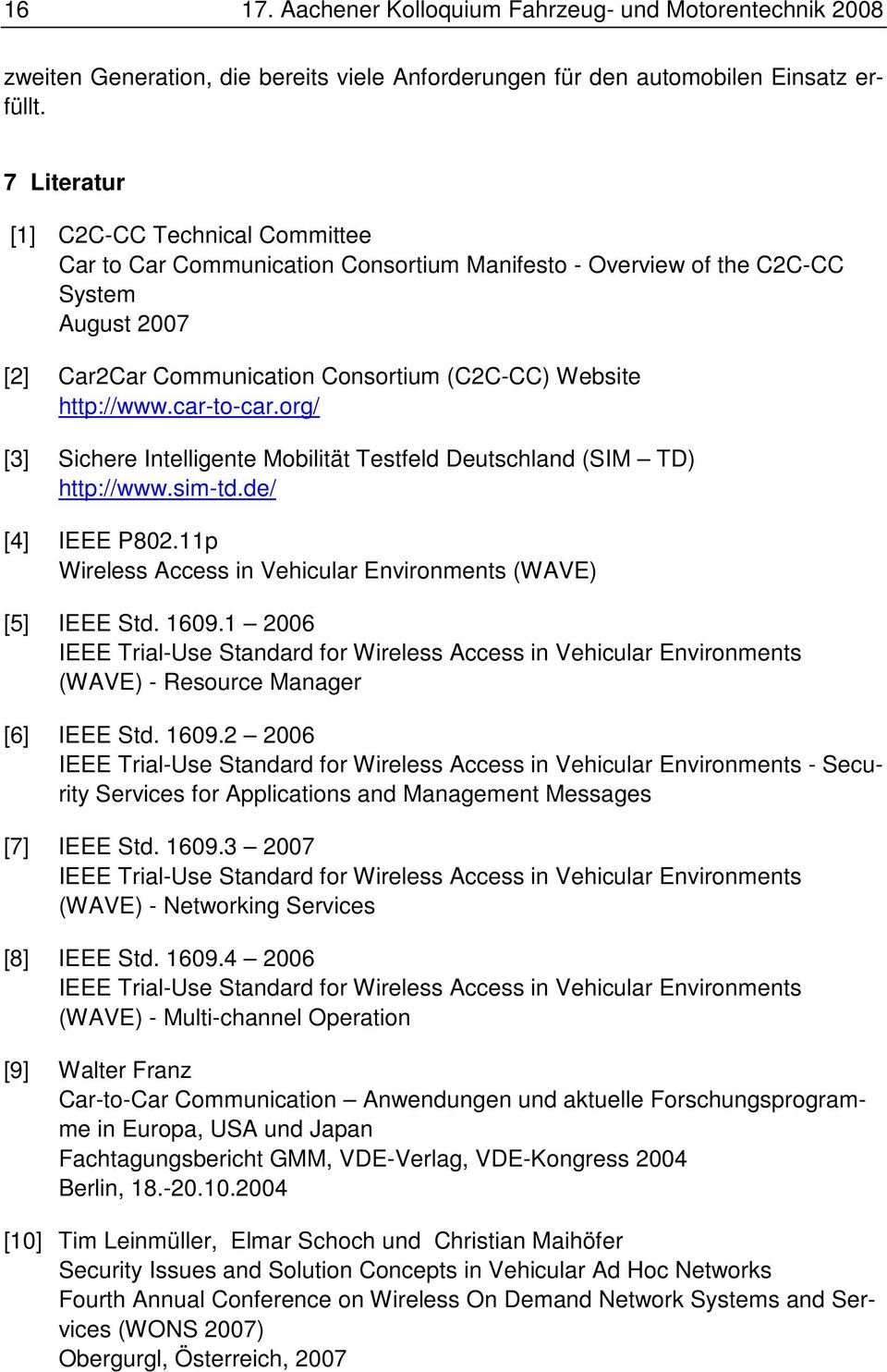 car-to-car.org/ [3] Sichere Intelligente Mobilität Testfeld Deutschland (SIM TD) http://www.sim-td.de/ [4] IEEE P802.11p Wireless Access in Vehicular Environments (WAVE) [5] IEEE Std. 1609.