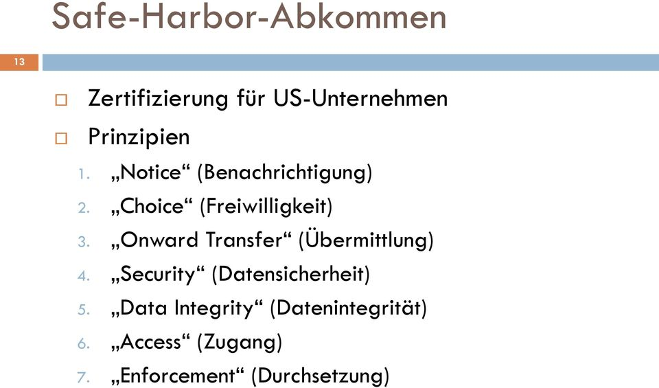 Onward Transfer (Übermittlung) 4. Security (Datensicherheit) 5.