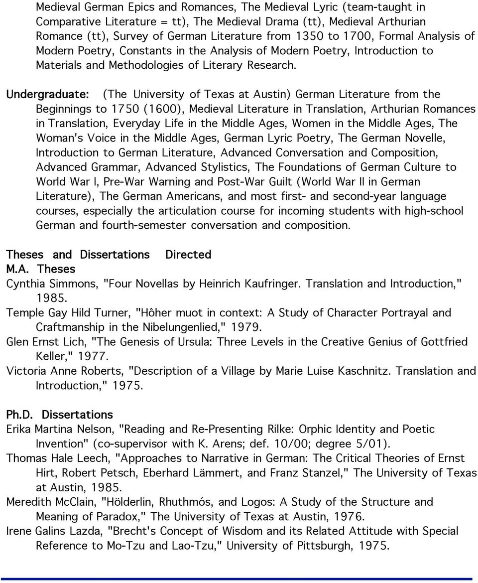 Undergraduate: (The University of Texas at Austin) German Literature from the Beginnings to 1750 (1600), Medieval Literature in Translation, Arthurian Romances in Translation, Everyday Life in the