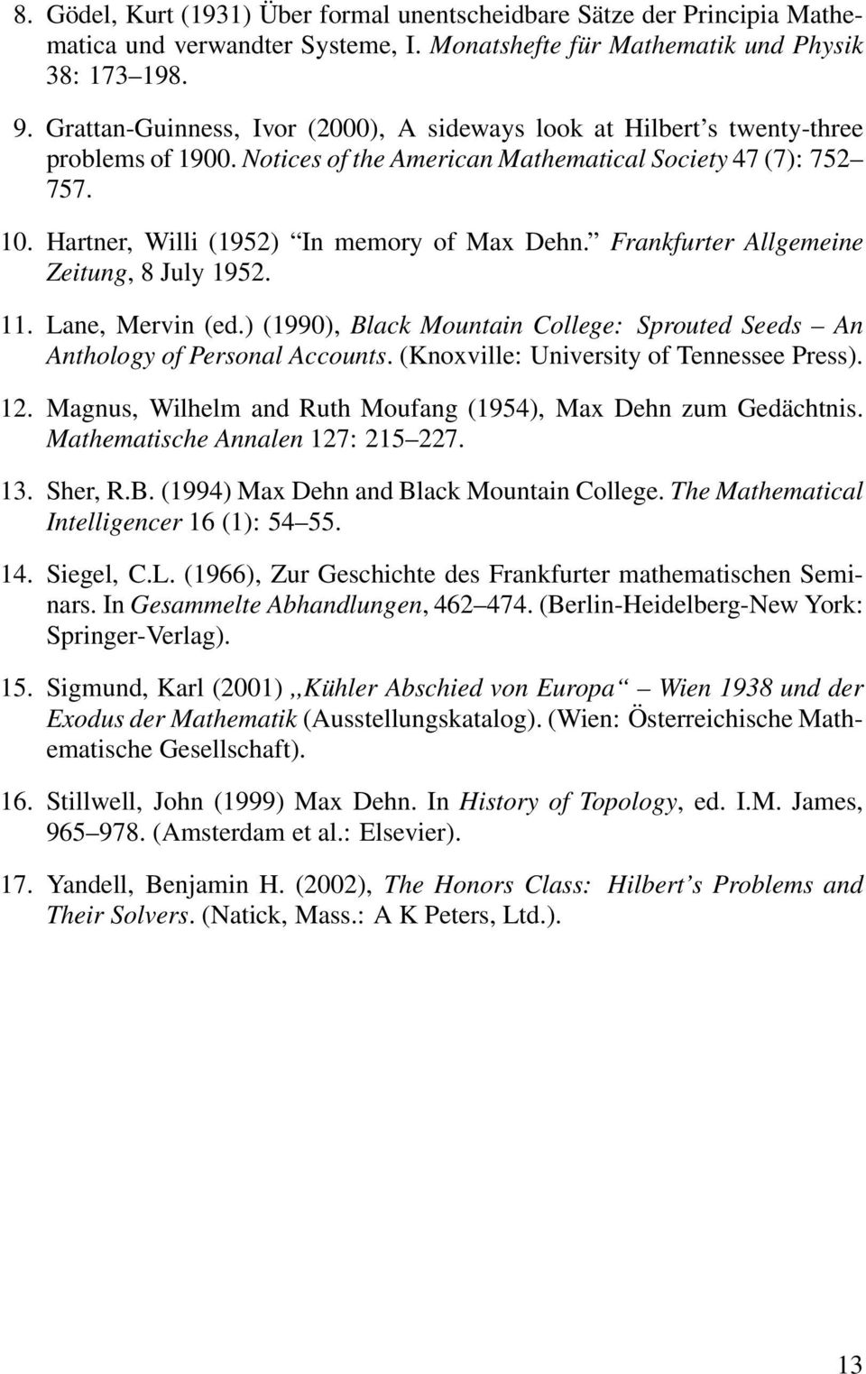 Hartner, Willi (1952) In memory of Max Dehn. Frankfurter Allgemeine Zeitung, 8 July 1952. 11. Lane, Mervin (ed.) (1990), Black Mountain College: Sprouted Seeds An Anthology of Personal Accounts.