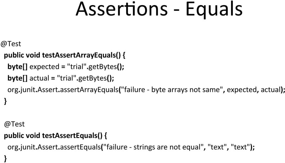 "assertarrayequals(""failure - byte arrays not same"", expected, actual); @Test public"