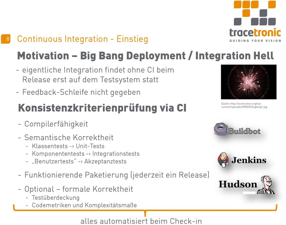 Unit-Tests - Komponententests -> Integrationstests - Benutzertests -> Akzeptanztests - Funktionierende Paketierung (jederzeit ein Release) - Optional formale