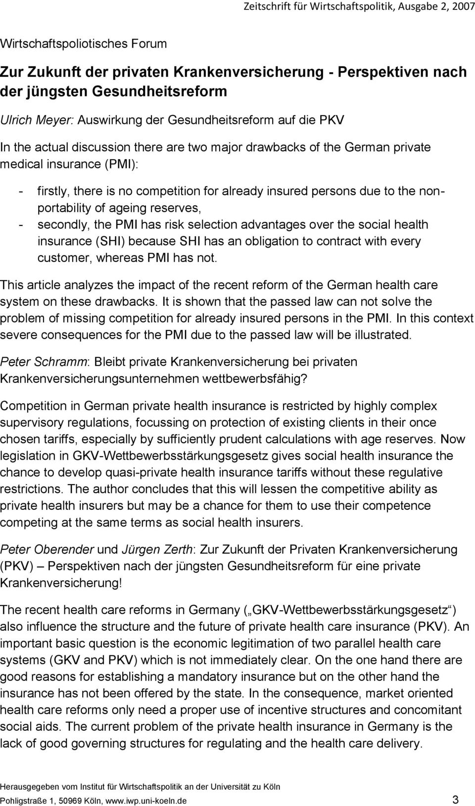 secondly, the PMI has risk selection advantages over the social health insurance (SHI) because SHI has an obligation to contract with every customer, whereas PMI has not.