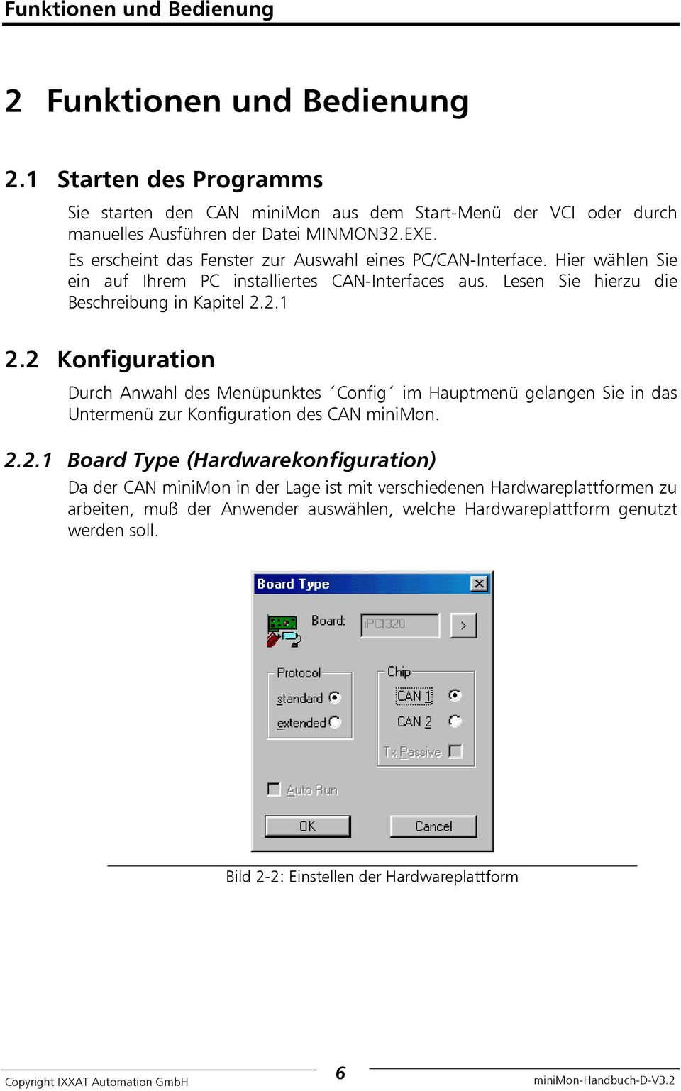 2 Konfiguration Durch Anwahl des Menüpunktes Config im Hauptmenü gelangen Sie in das Untermenü zur Konfiguration des CAN minimon. 2.2.1 Board Type (Hardwarekonfiguration) Da der