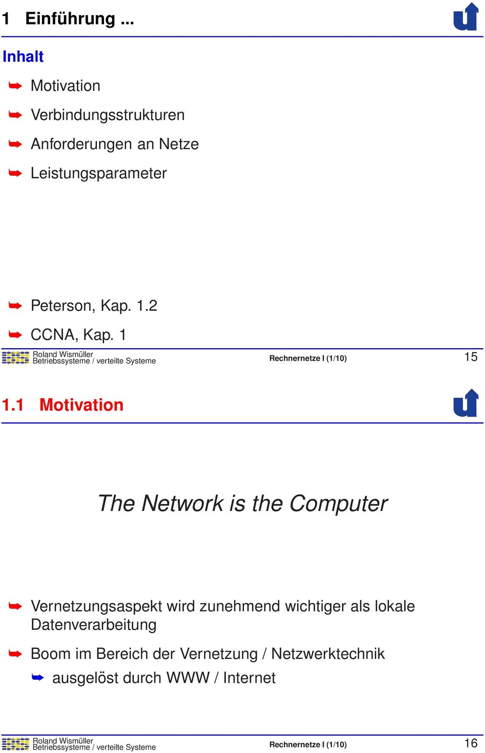 1 Motivation The Network is the Computer Vernetzungsaspekt wird zunehmend wichtiger als lokale