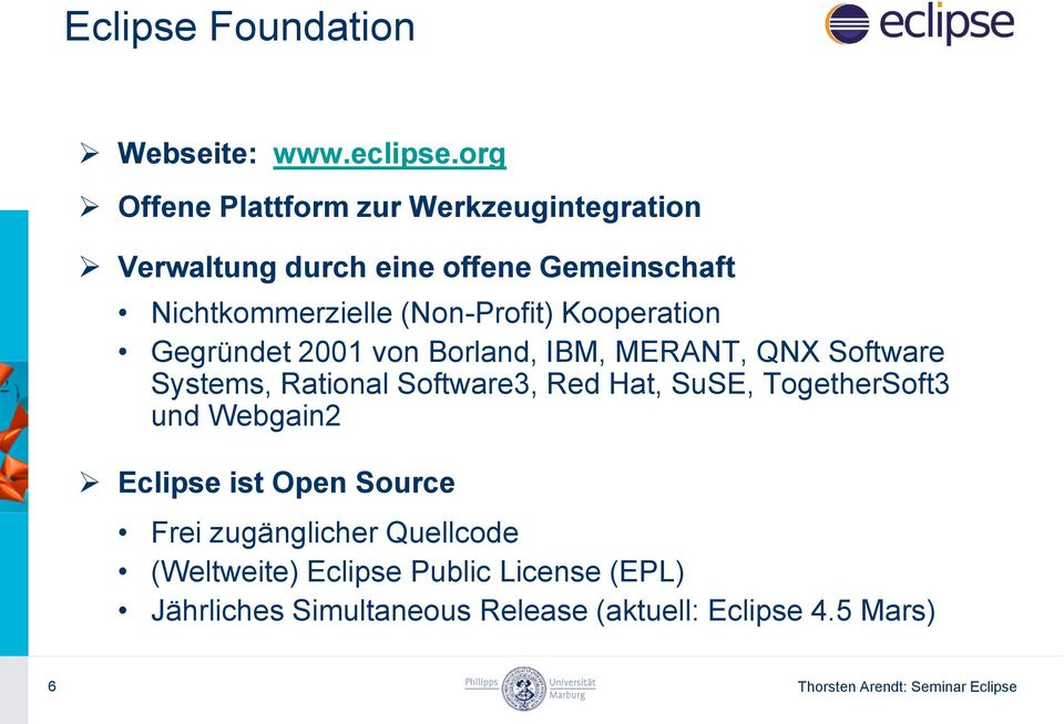 Kooperation Gegründet 2001 von Borland, IBM, MERANT, QNX Software Systems, Rational Software3, Red Hat, SuSE,