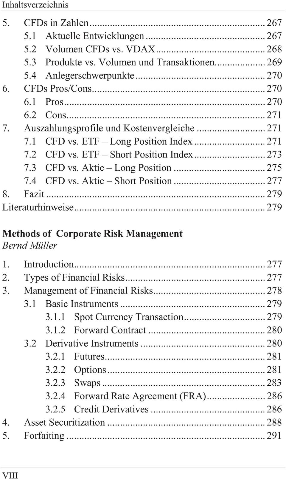 4 CFD vs. Aktie Short Position... 277 8. Fazit... 279 Literaturhinweise... 279 Methods of Corporate Risk Management Bernd Müller 1. Introduction... 277 2. Types of Financial Risks... 277 3.