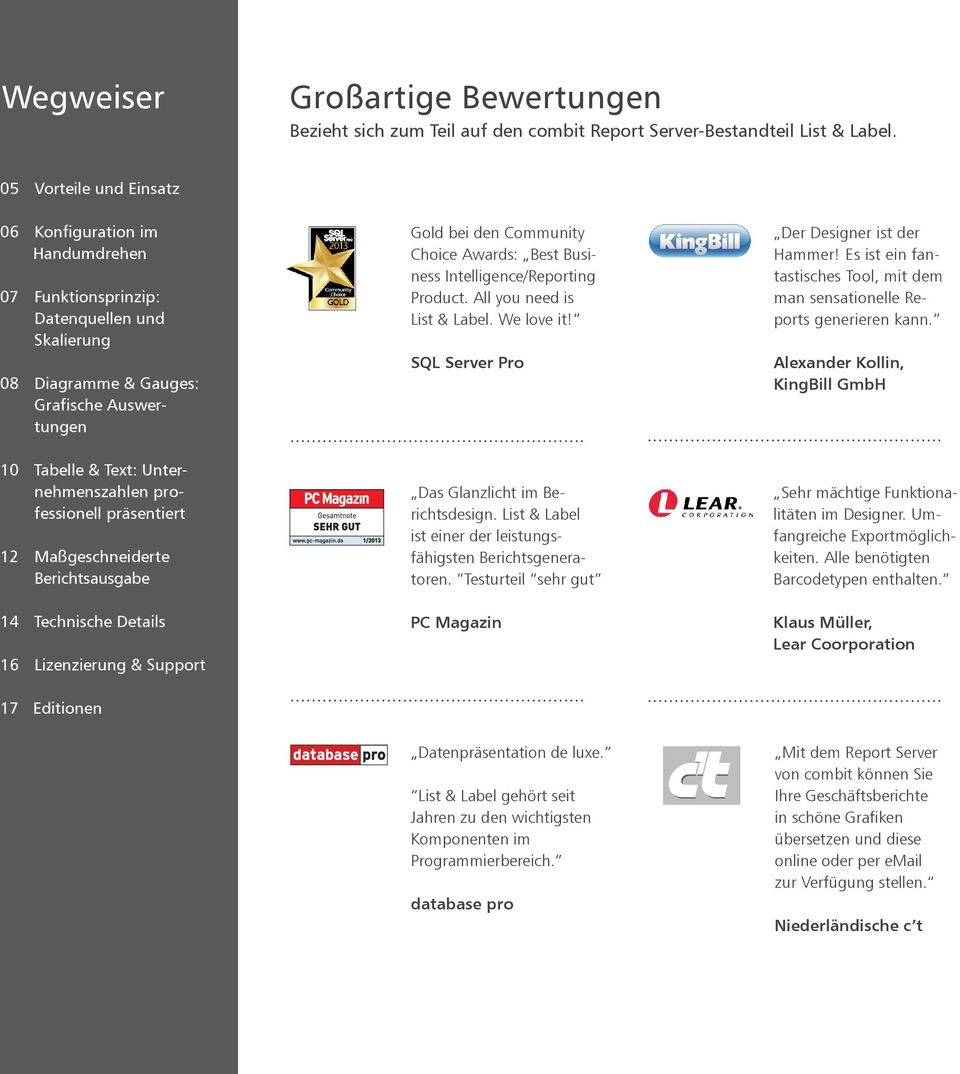 professionell präsentiert 12 Maßgeschneiderte Berichtsausgabe 14 Technische Details 16 Lizenzierung & Support 17 Editionen Gold bei den Community Choice Awards: Best Business Intelligence/Reporting