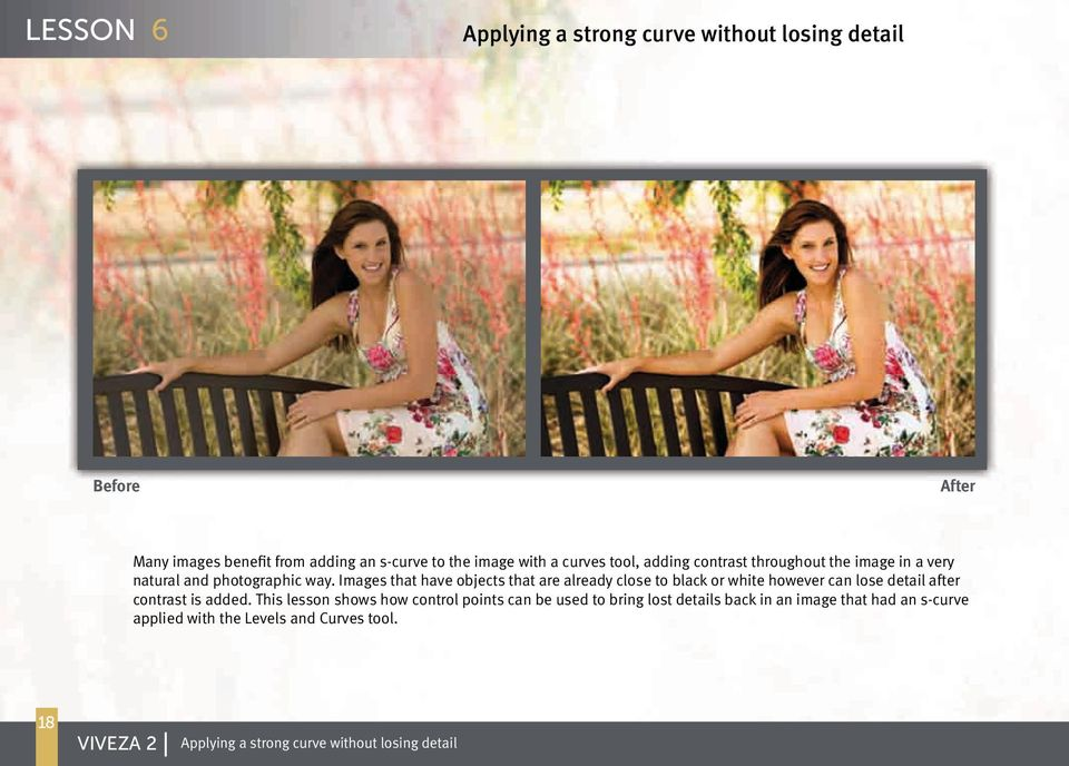 Images that have objects that are already close to black or white however can lose detail after contrast is added.