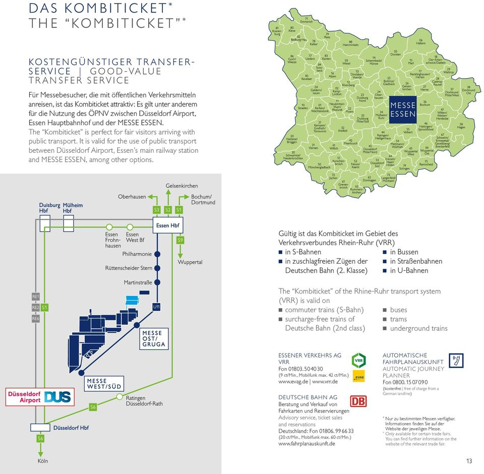 It is valid for the use of public transport between Düsseldorf Airport, Essen s main railway station and MESSE ESSEN, among other options.