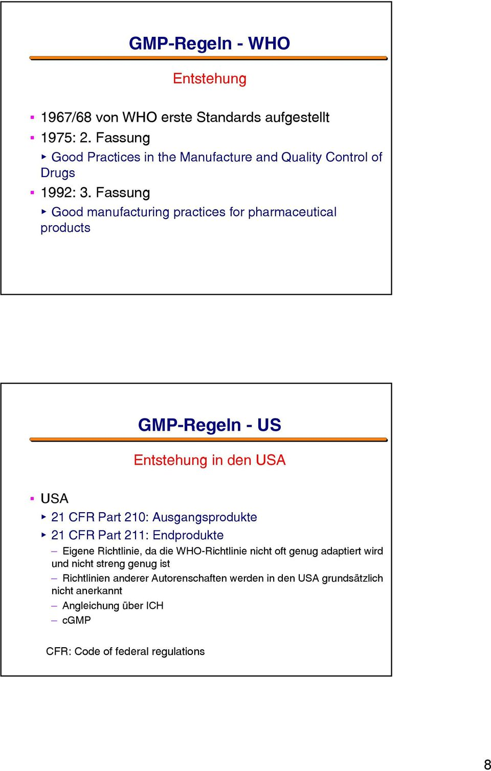 Fassung Good manufacturing practices for pharmaceutical products GMP-Regeln - US Entstehung in den USA USA 21 CFR Part 210: Ausgangsprodukte 21