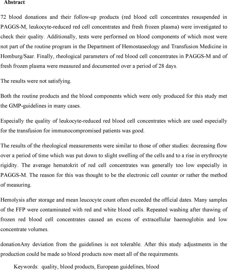 Finally, rheological parameters of red blood cell concentrates in PAGGSM and of fresh frozen plasma were measured and documented over a period of 28 days. The results were not satisfying.
