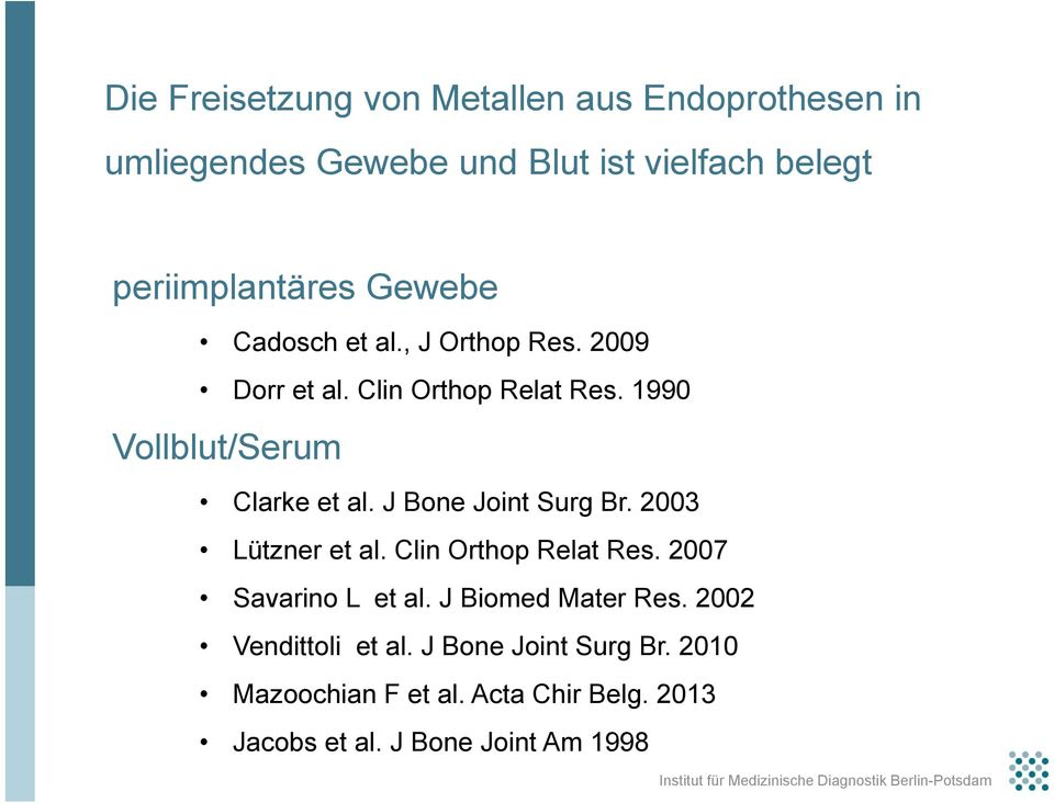 J Bone Joint Surg Br. 2003 Lützner et al. Clin Orthop Relat Res. 2007 Savarino L et al. J Biomed Mater Res.