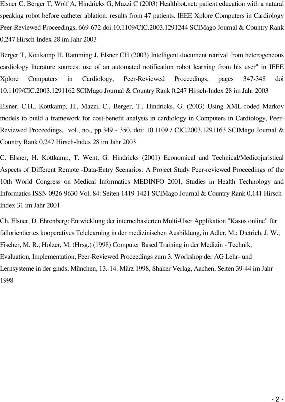 1291244 SCIMago Journal & Country Rank 0,247 Hirsch-Index 28 im Jahr 2003 Berger T, Kottkamp H, Ramming J, Elsner CH (2003) Intelligent document retrival from heterogeneous cardiology literature