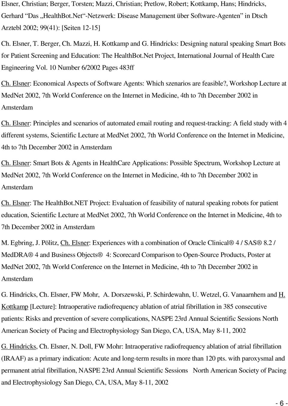 Hindricks: Designing natural speaking Smart Bots for Patient Screening and Education: The HealthBot.Net Project, International Journal of Health Care Engineering Vol. 10 Number 6/2002 Pages 483ff Ch.