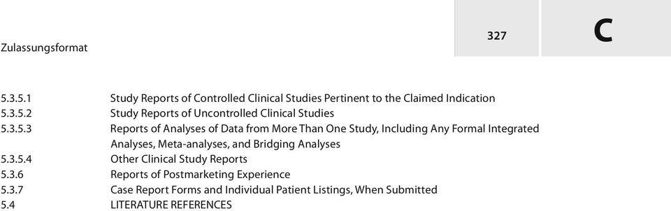 Bridging Analyses 5.3.5.4 Other Clinical Study Reports 5.3.6 Reports of Postmarketing Experience 5.3.7 Case Report Forms and Individual Patient Listings, When Submitted 5.