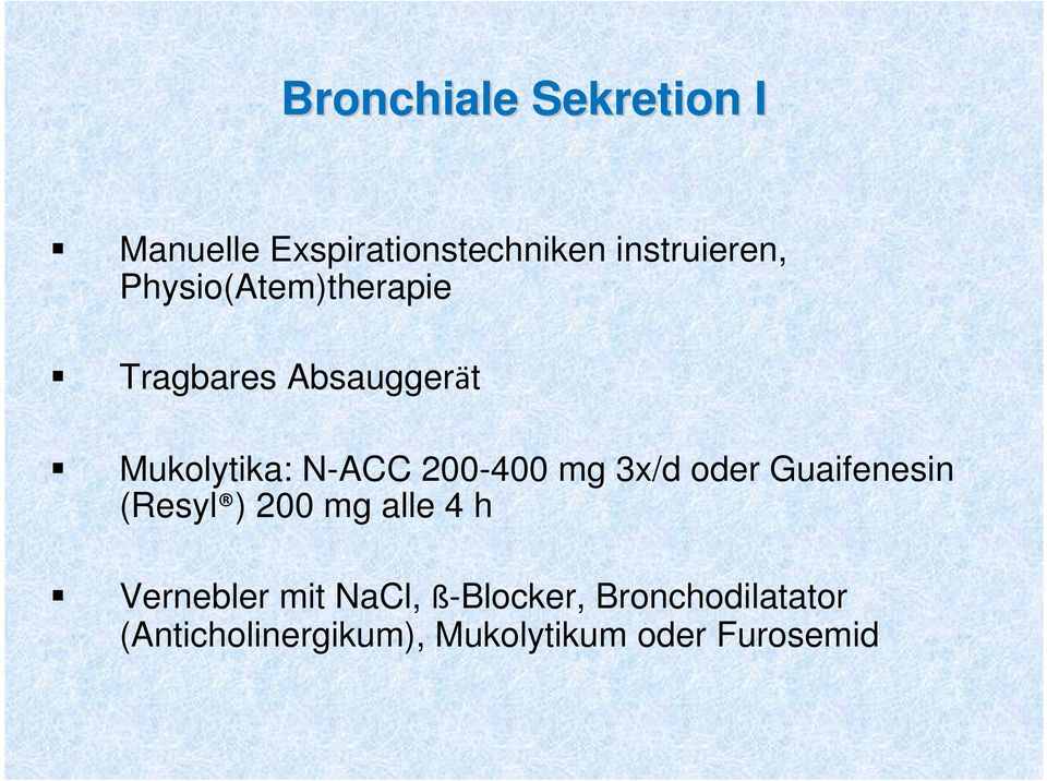 mg 3x/d oder Guaifenesin (Resyl ) 200 mg alle 4 h Vernebler mit NaCl,