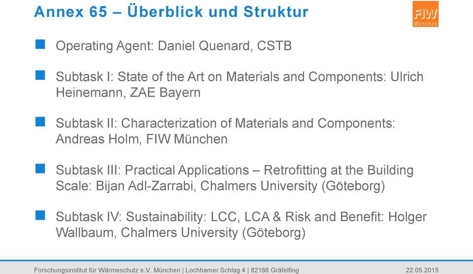 München Subtask III: Practical Applications Retrofitting at the Building Scale: Bijan Adl-Zarrabi, Chalmers