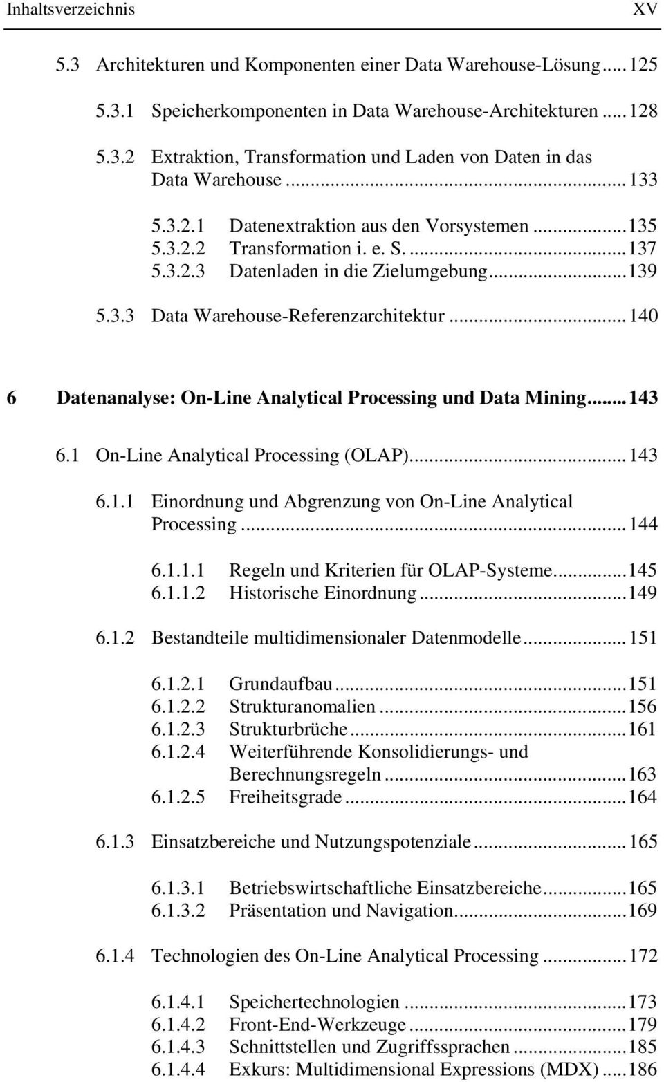 ..140 6 Datenanalyse: On-Line Analytical Processing und Data Mining...143 6.1 On-Line Analytical Processing (OLAP)...143 6.1.1 Einordnung und Abgrenzung von On-Line Analytical Processing...144 6.1.1.1 Regeln und Kriterien für OLAP-Systeme.
