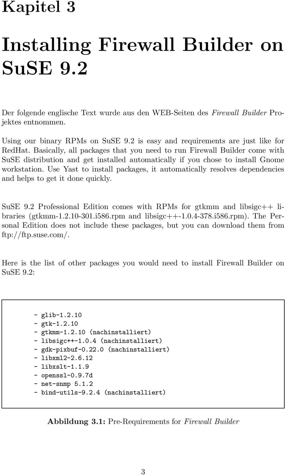 Basically, all packages that you need to run Firewall Builder come with SuSE distribution and get installed automatically if you chose to install Gnome workstation.