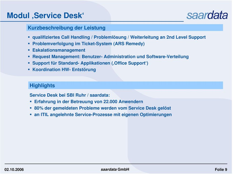 Support für Standard- Applikationen ( Office Support ) Koordination HW- Entstörung Highlights Service Desk bei SBI Ruhr / saardata: Erfahrung in