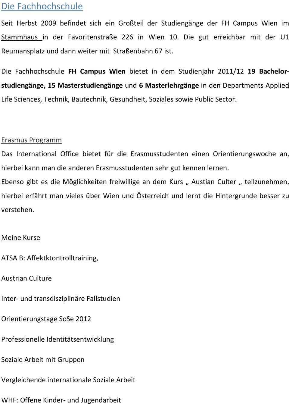 Die Fachhochschule FH Campus Wien bietet in dem Studienjahr 2011/12 19 Bachelorstudiengänge, 15 Masterstudiengänge und 6 Masterlehrgänge in den Departments Applied Life Sciences, Technik, Bautechnik,