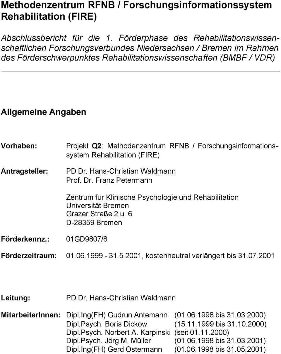 Antragsteller: Projekt Q2: Methodenzentrum RFNB / Forschungsinformationssystem Rehabilitation (FIRE) PD Dr.