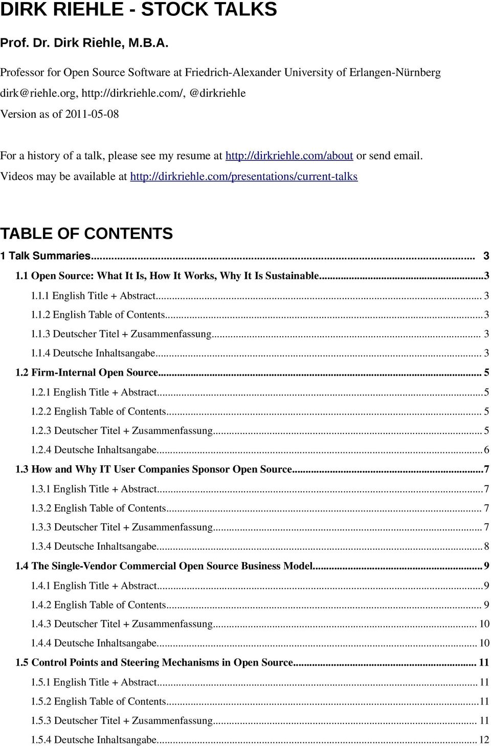 com/presentations/current-talks TABLE OF CONTENTS 1 Talk Summaries... 3 1.1 Open Source: What It Is, How It Works, Why It Is Sustainable...3 1.1.1 English Title + Abstract... 3 1.1.2 English Table of Contents.