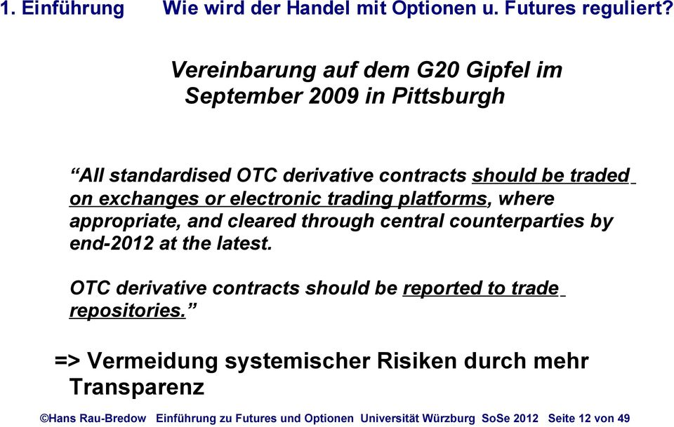 or electronic trading platforms, where appropriate, and cleared through central counterparties by end-2012 at the latest.