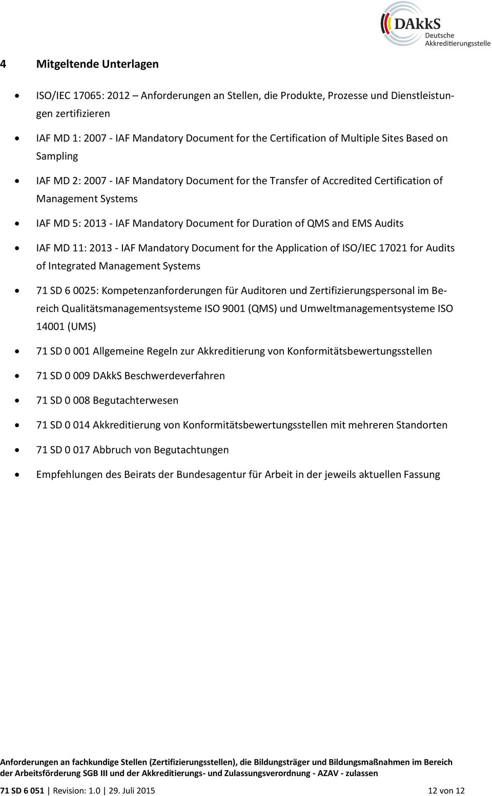 and EMS Audits IAF MD 11: 2013 - IAF Mandatory Document for the Application of ISO/IEC 17021 for Audits of Integrated Management Systems 71 SD 6 0025: Kompetenzanforderungen für Auditoren und
