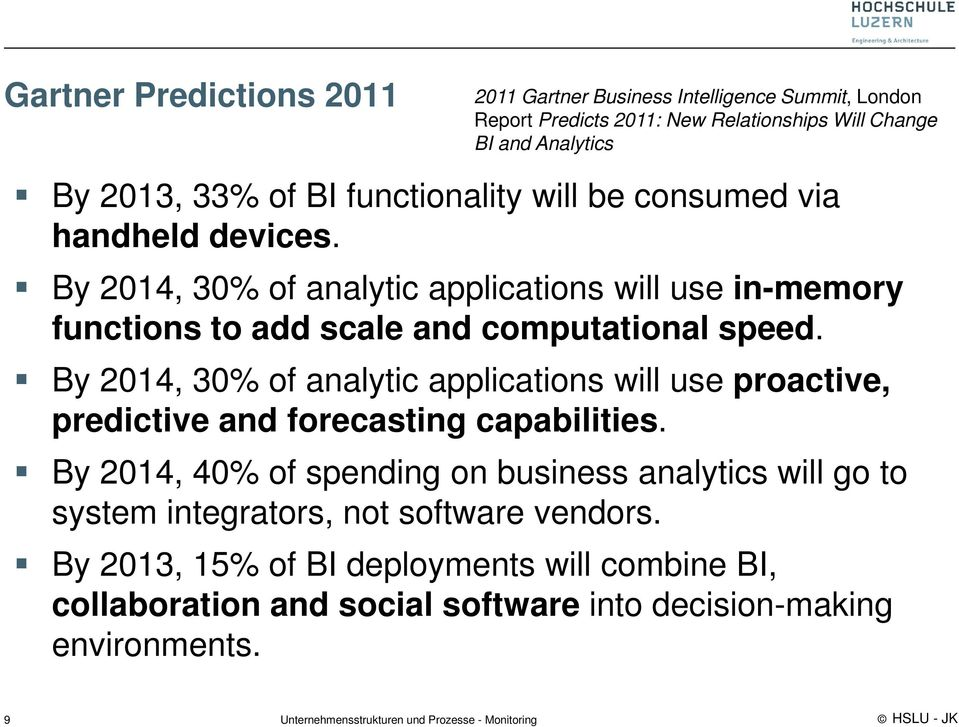 By 2014, 30% of analytic applications will use proactive, predictive and forecasting capabilities.