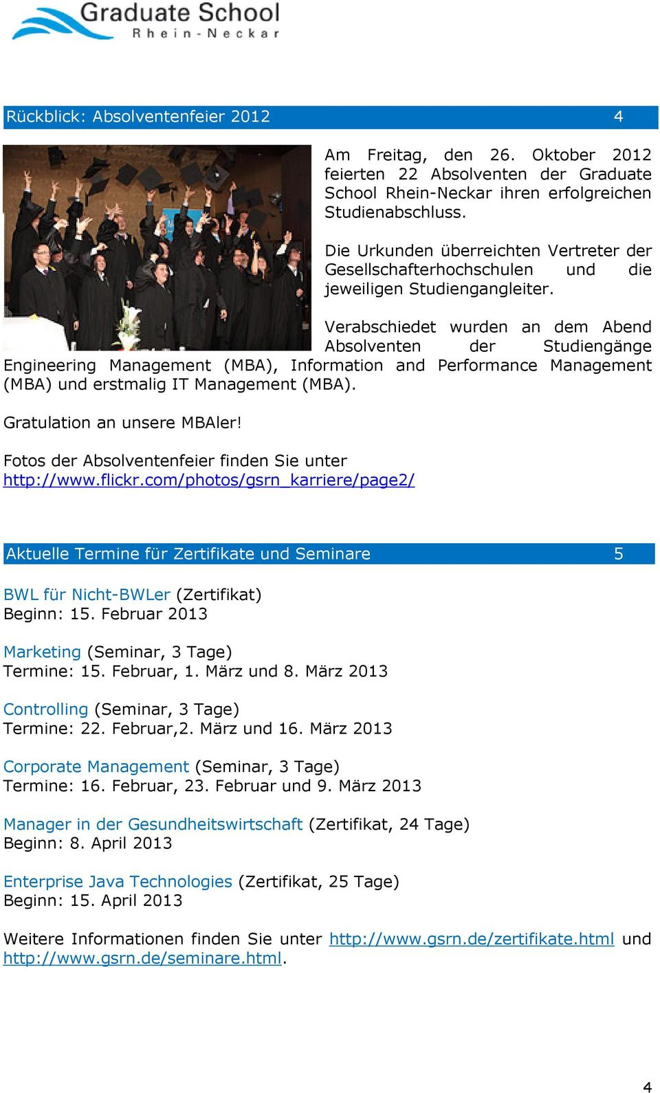 Verabschiedet wurden an dem Abend Absolventen der Studiengänge Engineering Management (MBA), Information and Performance Management (MBA) und erstmalig IT Management (MBA).