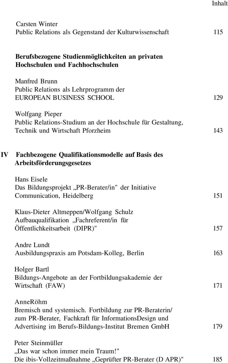 "Basis des Arbeitsförderungsgesetzes Hans Eisele Das Bildungsprojekt PR-Berater/in"" der Initiative Communication, Heidelberg 151 Klaus-Dieter Altmeppen/Wolfgang Schulz Aufbauqualifikation"