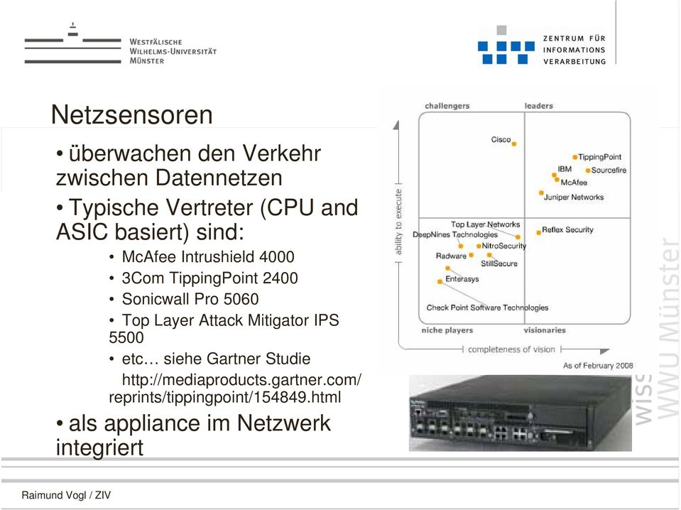 Top Layer Attack Mitigator IPS 5500 etc siehe Gartner Studie http://mediaproducts.