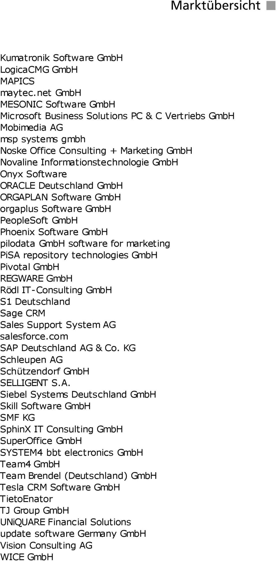 Software ORACLE Deutschland GmbH ORGAPLAN Software GmbH orgaplus Software GmbH PeopleSoft GmbH Phoenix Software GmbH pilodata GmbH software for marketing PiSA repository technologies GmbH Pivotal