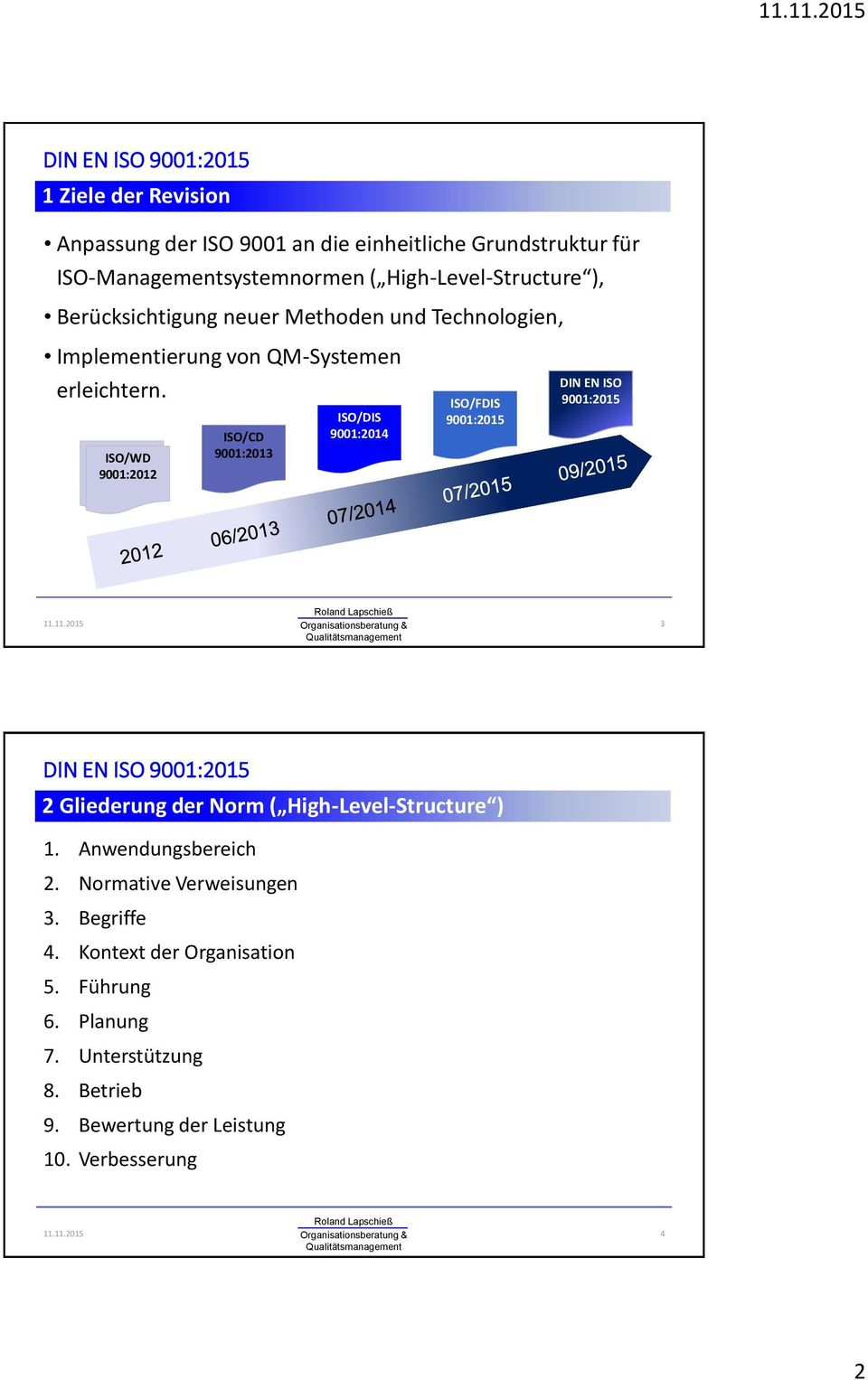 ISO/WD 9001:2012 ISO/CD 9001:2013 ISO/DIS 9001:2014 ISO/FDIS 9001:2015 DIN EN ISO 9001:2015 3 2 Gliederung der Norm ( High-Level-Structure