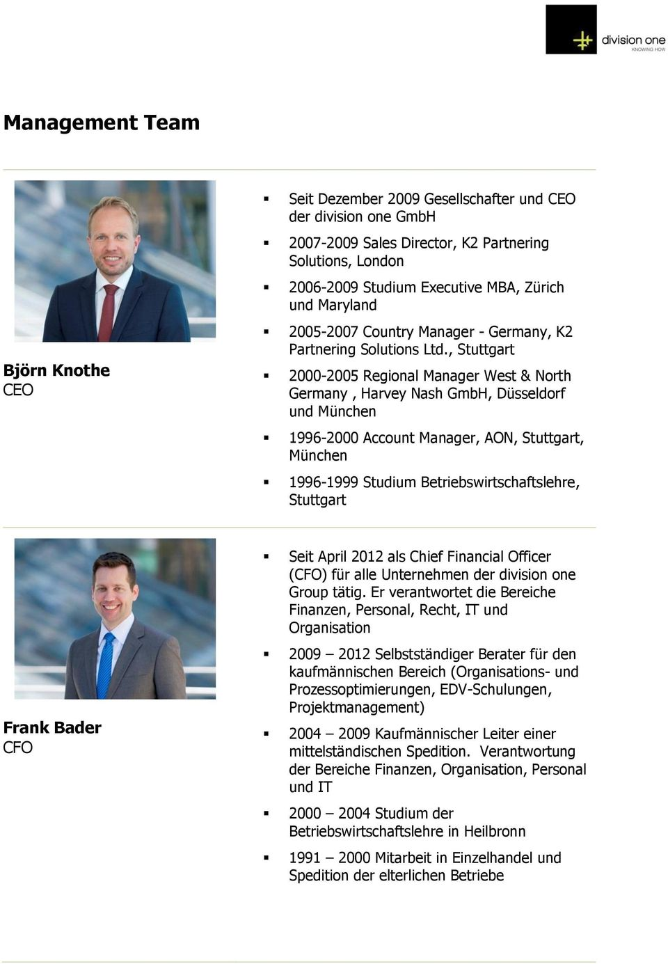 , Stuttgart 2000-2005 Regional Manager West & North Germany, Harvey Nash GmbH, Düsseldorf und München 1996-2000 Account Manager, AON, Stuttgart, München 1996-1999 Studium Betriebswirtschaftslehre,