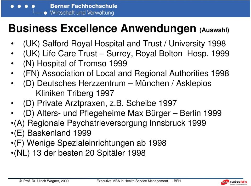 1999 (N) Hospital of Tromso 1999 (FN) Association of Local and Regional Authorities 1998 (D) Deutsches Herzzentrum München / Asklepios