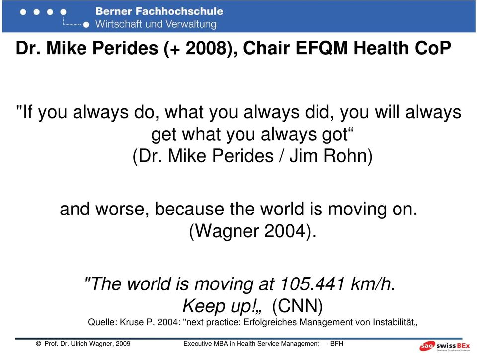 Mike Perides / Jim Rohn) and worse, because the world is moving on. (Wagner 2004).