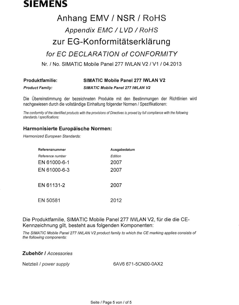 vollständige Einhaltung folgender Normen / Spezifikationen: The conformity of the identified products with the provisions of Oirectives is proved by full compliance with the following standards /